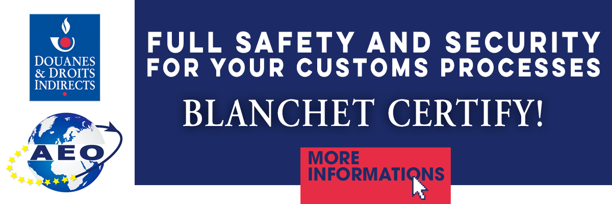 Full safety and security for your customs processes. Blanchet certify !